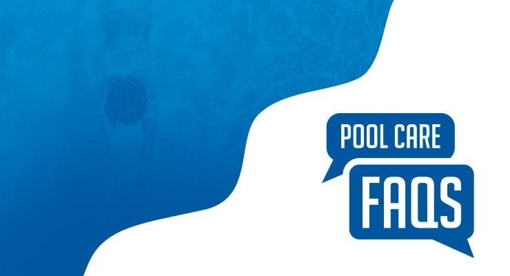 Pool Care FAQs