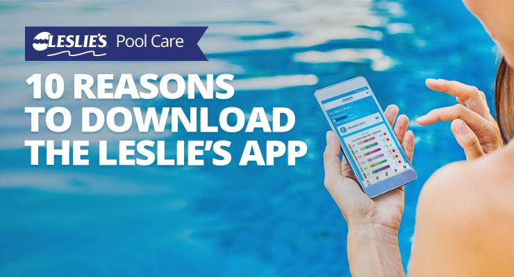 10 Reasons to Download the Leslie's Pool Care App